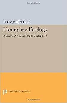Honeybee Ecology: A Study of Adaptation in Social Life (Princeton Legacy Library)