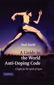 A Guide to the World Anti-Doping Code: A Fight for the Spirit of Sport