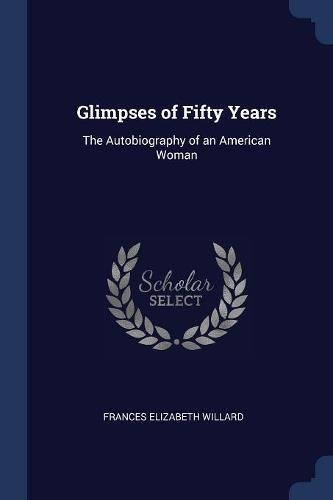 Read Online Glimpses of Fifty Years: The Autobiography of an American Woman ebook