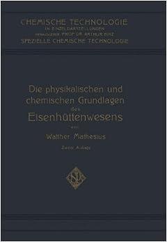 Die Physikalischen und Chemischen Grundlagen des Eisenhüttenwesens (Chemische Technologie in Einzeldarstellungen)