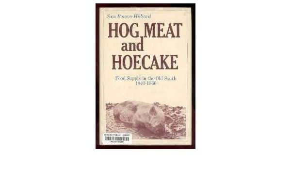 Hog Meat and Hoe Cake: Food Supply in the Old South 1840-1860: Sam ...