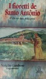 I Fioretti de Santo Antônio: o Livro dos Milagres