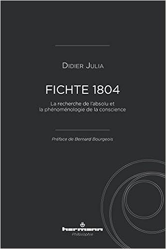 Lire un Fichte 1804: La recherche de l'absolu et la phénoménologie de la conscience epub pdf