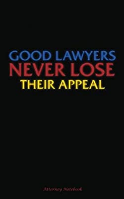 """Good Lawyers Never Lose Their Appeal - Attorney Notebook: Blank Writing Pad Note Book - Softcover, 100 Lined Pages + 8 Blank (54 Sheets), 5""""x8"""" (Professional Law Gifts)"""