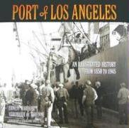 Port of Los Angeles: An Illustrated History from 1850 to 1945 (California States United Port)