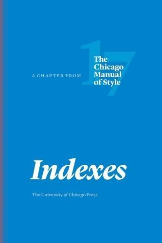 Indexes: A Chapter from The Chicago Manual of Style, Seventeenth (Style Index)