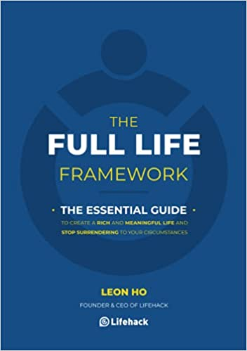 The Full Life Framework, The Essential Guide: To Create a Rich and  Meaningful Life and Stop Surrendering to Your Circumstances: Amazon.co.uk:  Ho, Leon: 9789887490906: Books