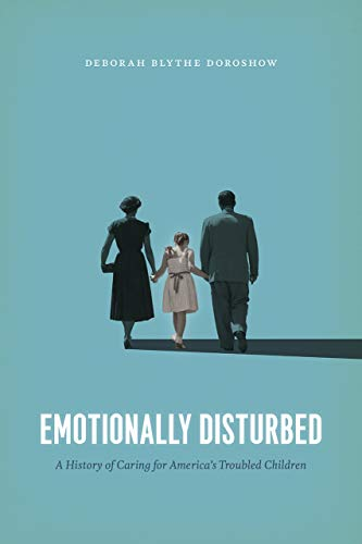 Emotionally Disturbed: A History of Caring for America's Troubled Children