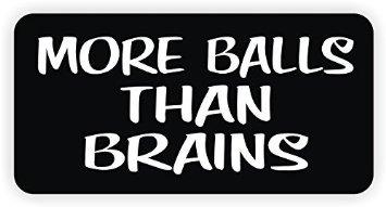 "3pcs More Balls Than Brains Hard Hat Sticker / Decal / Label Tool Lunch Box Helmet Funny Flag /Bumper / Truck / Sticker / Decal 2"""