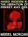 Hard Ridden II: The Liberating of Sweet Kay Dee