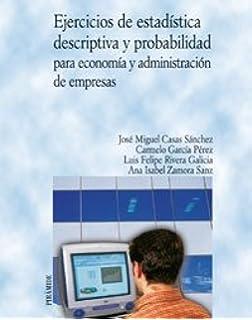 Ejercicios de estadística descriptiva y probabilidad para economía y administración de empresas (Economía Y Empresa