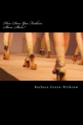 Book: How Does Your Fashion Show, Show? How to Present a Professional Fashion Production by Barbara Green-Withrow