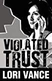Violated Trust, Lori Vance, 1448943256