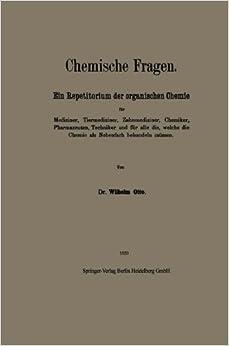 Chemische Fragen: Ein Repetitorium der organischen Chemie für Mediziner, Tiermediziner, Zahnmediziner, Chemiker, Pharmazeuten, Techniker und für alle ... Nebenfach behandeln müssen (German Edition)