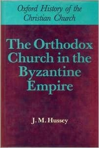 The Orthodox Church in the Byzantine Empire (Oxford History of the Christian Church) by J. M. Hussey (1986-05-15)