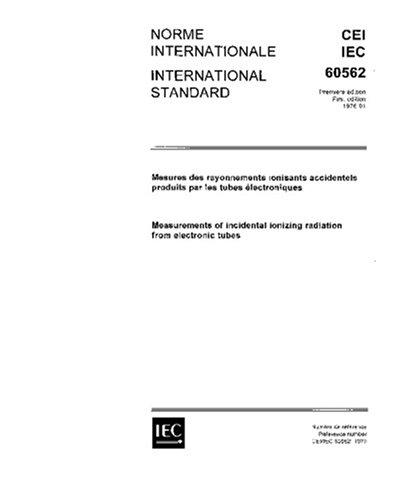 IEC 60562 Ed. 1.0 b:1976, Measurement of incidental ionizing radiation from electronic tubes pdf