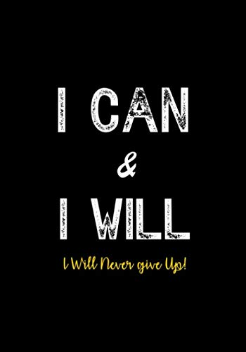 I Can & I Will - I Will Never Give Up!: Inspirational Journal - Notebook to Write In for Men - Women | Lined Paper | Motivational Quotes Journal (Inspirational Journals to Write In)
