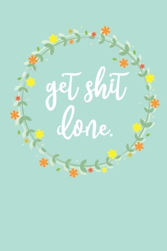 Get Shit Done: 150 Page College Ruled Mint-Colored Flower Journal / Notebook / Diary
