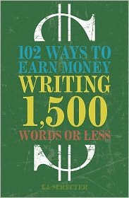 102 Ways to Earn Money Writing 1,500 Words or Less Publisher: Writers Digest Books; Original edition
