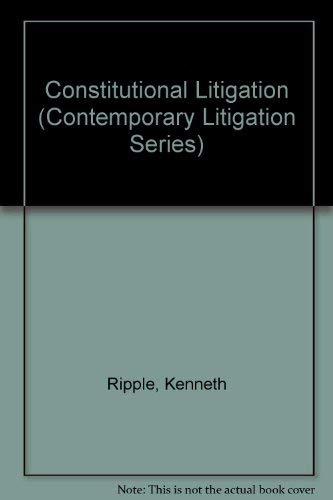 Constitutional Litigation (Contemporary Litigation Series) Kenneth Ripple