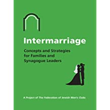 Intermarriage: Concepts and Strategies for Families and Synagogue Leaders