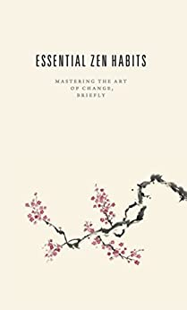 Essential Zen Habits: Mastering the Art of Change, Briefly (English Edition) por [Babauta, Leo]