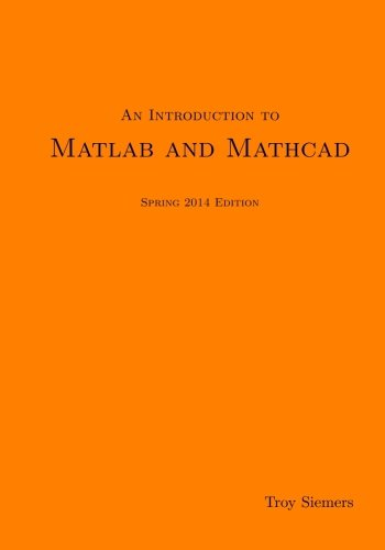An Introduction to Matlab and Mathcad Spring 2014 Edition (Matlab 2014 Software)