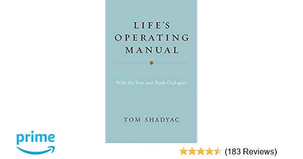 life s operating manual with the fear and truth dialogues tom rh amazon com life's operating manual tom shadyac pdf life's operating manual tom shadyac pdf
