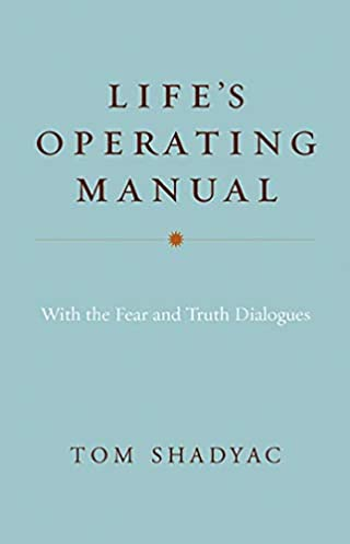 life s operating manual with the fear and truth dialogues tom rh amazon com life's operating manual tom shadyac User Manual