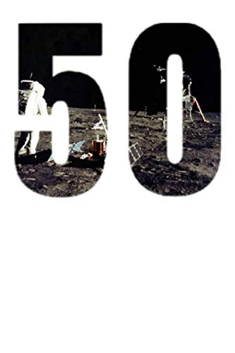 50: 50th Anniversary Moon Landing Apollo 11 1969 - 2019 120 Pages 6x9 inch Note Book