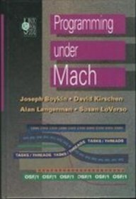 Programming Under Mach (UNIX and open systems series) by Addison-Wesley Professional