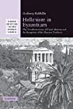 Hellenism in Byzantium : The Transformations of Greek Identity and the Reception of the Classical Tradition, Kaldellis, Anthony, 0521876885
