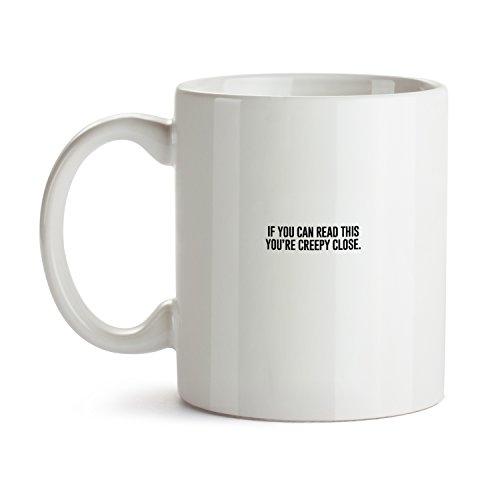 If You Can Read This Creepy Close Coffee Mug - Super Cool Funny and Inspirational Gifts 11 oz ounce White Ceramic Tea Cup - Ultimate Travel Gear Novelty Present Sweets Holder - Best Joke Fun Sarcasm