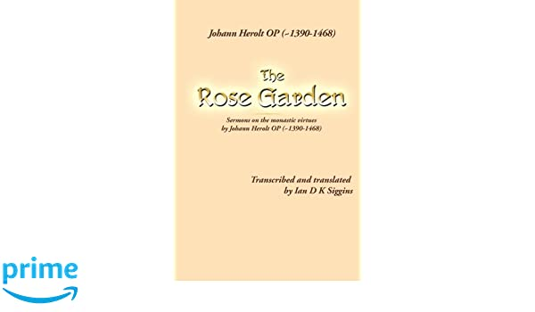 The Rose Garden: Sermons on the monastic virtues by Johann Herolt OP (~1390-1468)