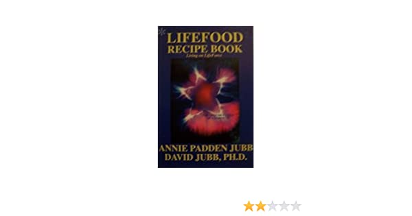 Lifefood recipe book living on lifeforce annie padden jubb david lifefood recipe book living on lifeforce annie padden jubb david jubb 9780971937604 amazon books forumfinder Image collections