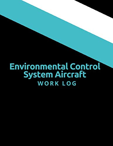Environmental Control System Aircraft Work Log: Large Monthly Planning Diary Office Supplies for Career, Internship, Entrepreneurs, Business Office ... 8.5 x 11, 120 Pages. (Work Notebook)