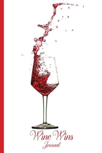 Wine Wins Journal: Cabernet, Bordeaux, Burgundy, Chardonnay, Merlot, Muscato, Pinot Noir, Riesling, Shiraz, Sparkling, Syrah, Zinfandel, Wine Journal, ... 6 x 9