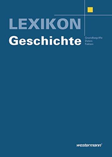 Lexikon Geschichte: Grundbegriffe - Daten - Fakten