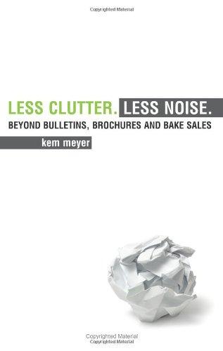 Read Online Less Clutter. Less Noise.: Beyond Bulletins, Brochures and Bake Sales pdf epub