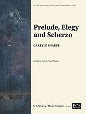 Sharpe, Carlyle - Prelude, Elegy, and Scherzo for Brass Quintet and Organ