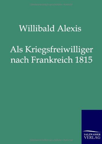 als-kriegsfreiwilliger-nach-frankreich-1815-bltter-aus-meinen-erinnerungen