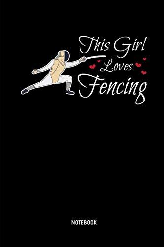(This Girl Loves Fencing - Notebook: Lined Fencing Journal. Fencing Training Notebook & Fence Tournament Log. Funny Fencing Sport & Novelty Gift Idea for Fencer.)