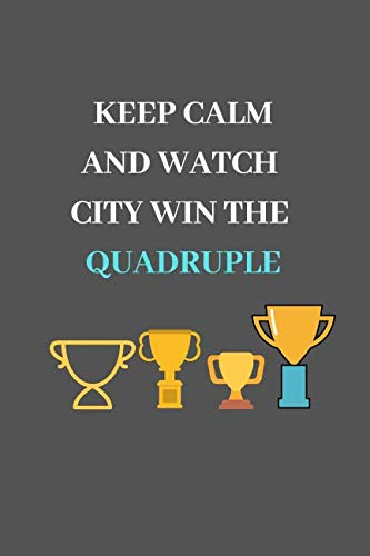 (Keep Calm And Watch City Win The Quadruple: Manchester City Fan Notebook | Journal | Diary | 120 Lined Pages)