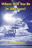 Where Will You Be in 300 Years?, McKeever, James M., 0866941193