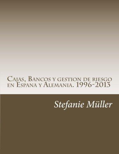Cajas, Bancos y gestion de riesgo en Espana y Alemania. 1996-2013: ¿Por qué sin ética no hay estabilidad financiera? (Spanish Edition): Stefanie Claudia ...