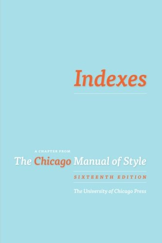 Indexes: A Chapter from The Chicago Manual of Style, 16th ed.