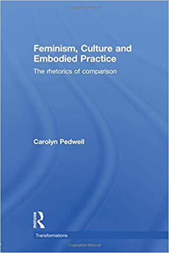 Feminism, Culture and Embodied Practice: The Rhetorics of Comparison (Transformations)