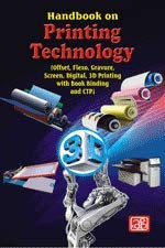 Handbook on Printing Technology (Offset, Flexo, Gravure, Screen, Digital, 3D Printing with Book Binding and CTP) 4th Revised Edition