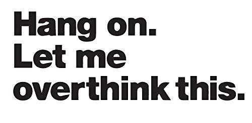 Hang ON LET ME Overthink This (Black) (Set of 2) Premium Waterproof Vinyl Decal Stickers for Laptop Phone Accessory Helmet Car Window Bumper Mug Tuber Cup Door Wall Decoration