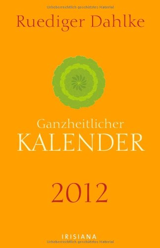 Ruediger Dahlkes ganzheitlicher Kalender 2012